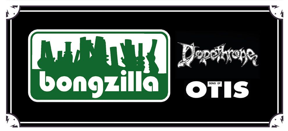 Bongzilla +  Dopethrone + Sons Of Otis