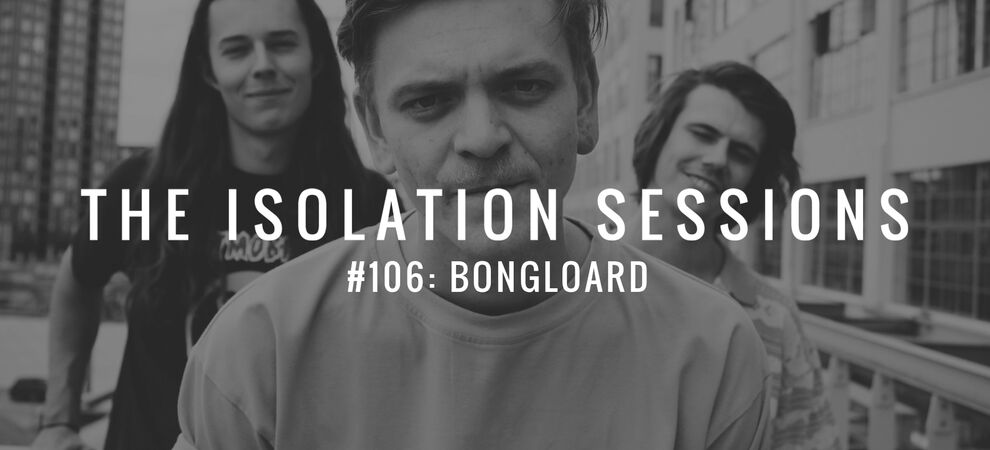 The Isolation Sessions #106: Bongloard