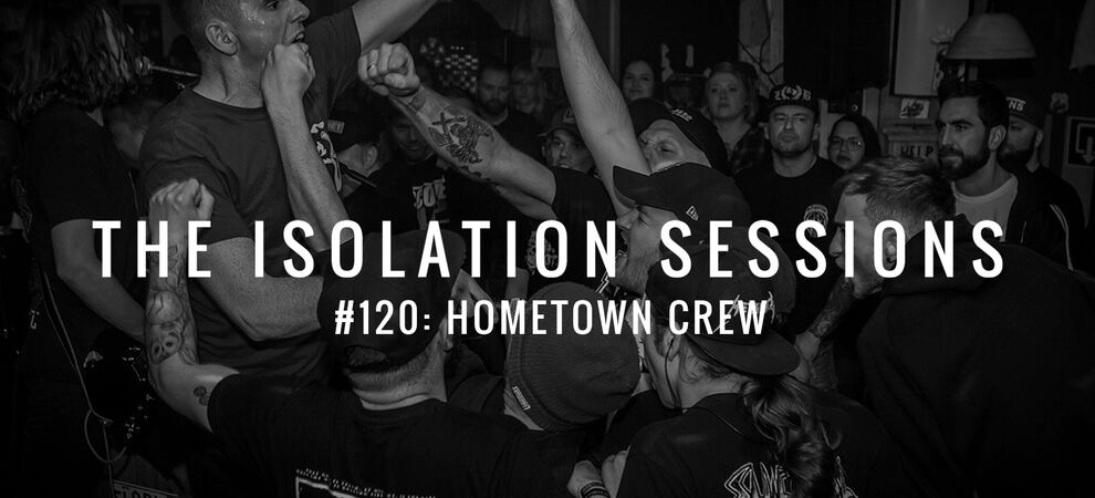 The Isolation Sessions #120: Hometown Crew