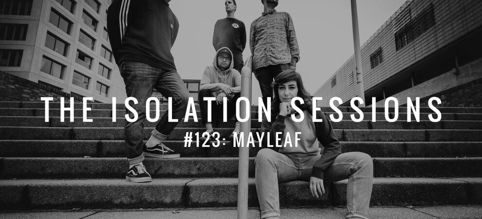 The Isolation Sessions #123: Mayleaf