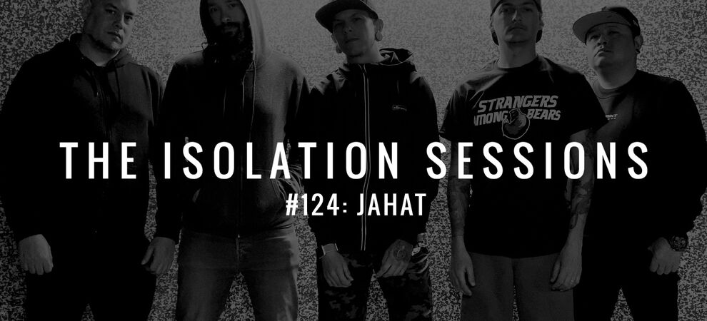 The Isolation Sessions #124: JAHAT