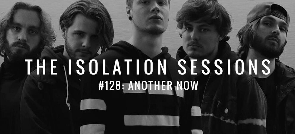 The Isolation Sessions #128: Another Now