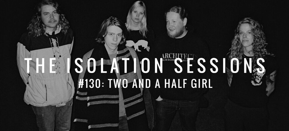 The Isolation Sessions #130: Two and a half girl