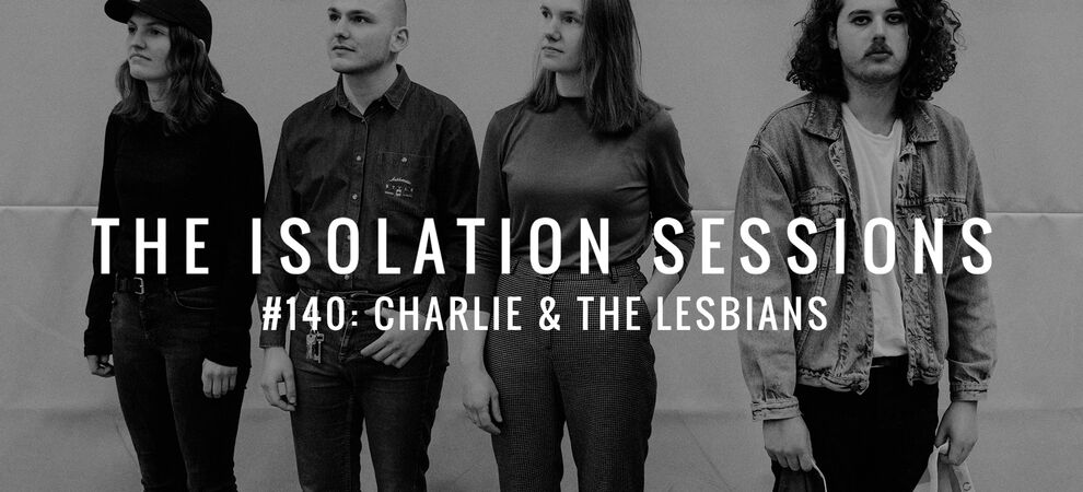 THE ISOLATION SESSIONS #140: Charlie & The Lesbians