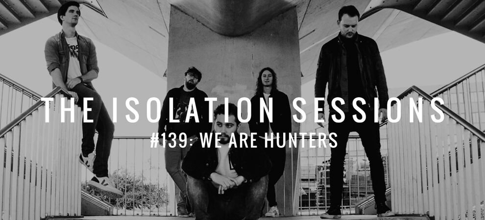 The Isolation Sessions #139: We Are Hunters