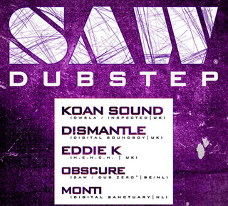 SAW: Dubstep o.a. KOAN Sound + Dismantle + Eddie K